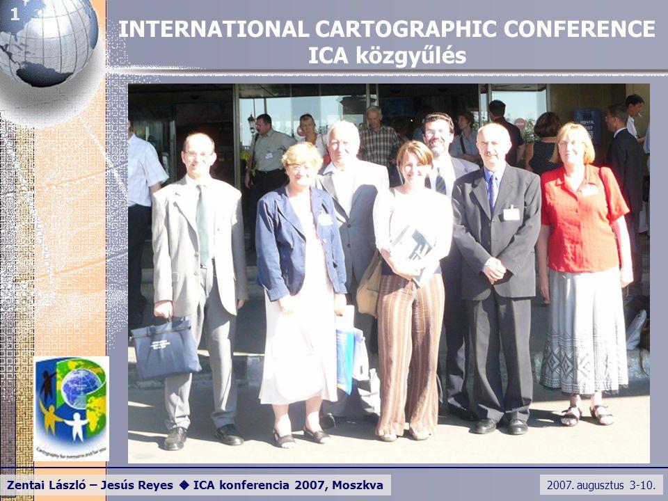 2007. augusztus 3-10. Zentai László – Jesús Reyes  ICA konferencia 2007, Moszkva 1 INTERNATIONAL CARTOGRAPHIC CONFERENCE ICA közgyűlés