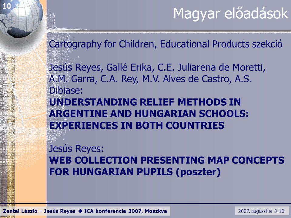 2007. augusztus 3-10. Zentai László – Jesús Reyes  ICA konferencia 2007, Moszkva 10 Magyar előadások Cartography for Children, Educational Products s
