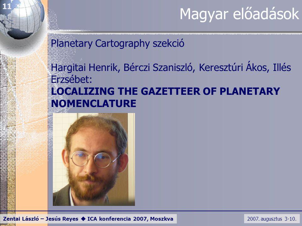 2007. augusztus 3-10. Zentai László – Jesús Reyes  ICA konferencia 2007, Moszkva 11 Magyar előadások Planetary Cartography szekció Hargitai Henrik, B