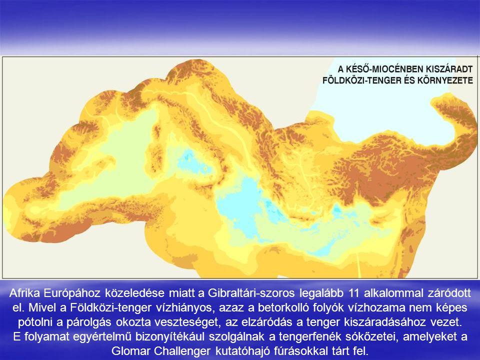 Afrika Európához közeledése miatt a Gibraltári-szoros legalább 11 alkalommal záródott el. Mivel a Földközi-tenger vízhiányos, azaz a betorkolló folyók