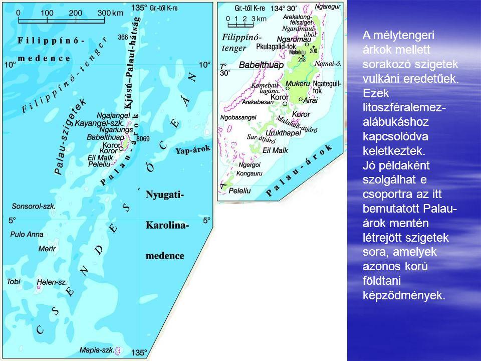 A mélytengeri árkok mellett sorakozó szigetek vulkáni eredetűek.