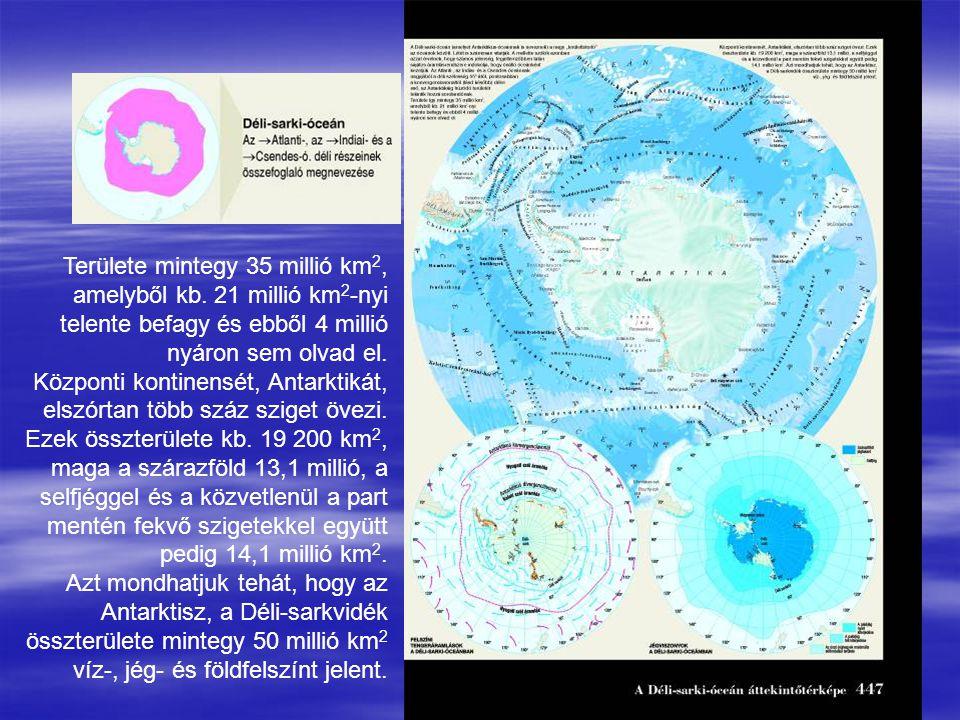 Területe mintegy 35 millió km 2, amelyből kb. 21 millió km 2 -nyi telente befagy és ebből 4 millió nyáron sem olvad el. Központi kontinensét, Antarkti
