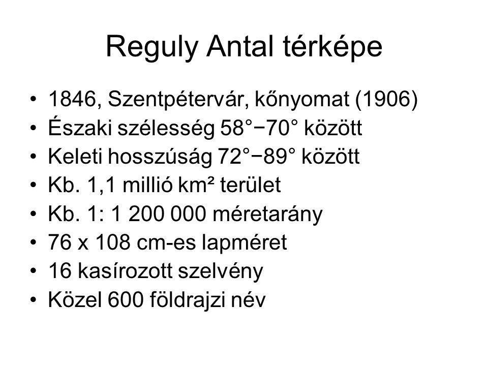 Reguly Antal térképe 1846, Szentpétervár, kőnyomat (1906) Északi szélesség 58°−70° között Keleti hosszúság 72°−89° között Kb.