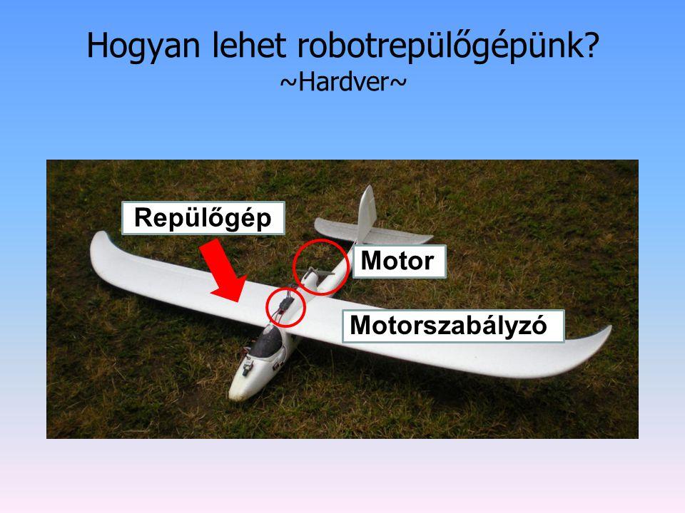 Hogyan lehet robotrepülőgépünk ~Hardver~ Motorszabályzó Motor Repülőgép