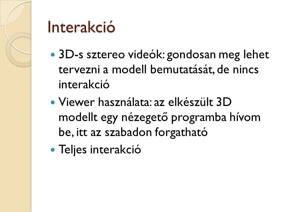 Interakció 3D-s sztereo videók: gondosan meg lehet tervezni a modell bemutatását, de nincs interakció Viewer használata: az elkészült 3D modellt egy n