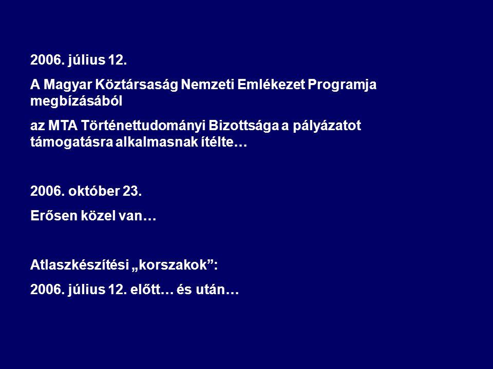 2006. július 12. A Magyar Köztársaság Nemzeti Emlékezet Programja megbízásából az MTA Történettudományi Bizottsága a pályázatot támogatásra alkalmasna