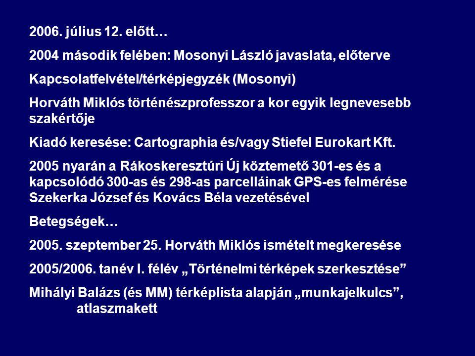 2006. július 12. előtt… 2004 második felében: Mosonyi László javaslata, előterve Kapcsolatfelvétel/térképjegyzék (Mosonyi) Horváth Miklós történészpro