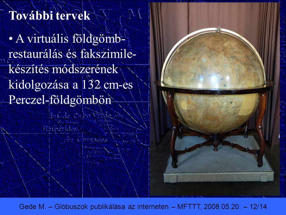 Gede M. – Glóbuszok publikálása az interneten – MFTTT, 2008.05.20. – 12/14 További tervek A virtuális földgömb- restaurálás és fakszimile- készítés mó