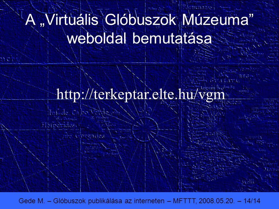 """Gede M. – Glóbuszok publikálása az interneten – MFTTT, 2008.05.20. – 14/14 A """"Virtuális Glóbuszok Múzeuma"""" weboldal bemutatása http://terkeptar.elte.h"""