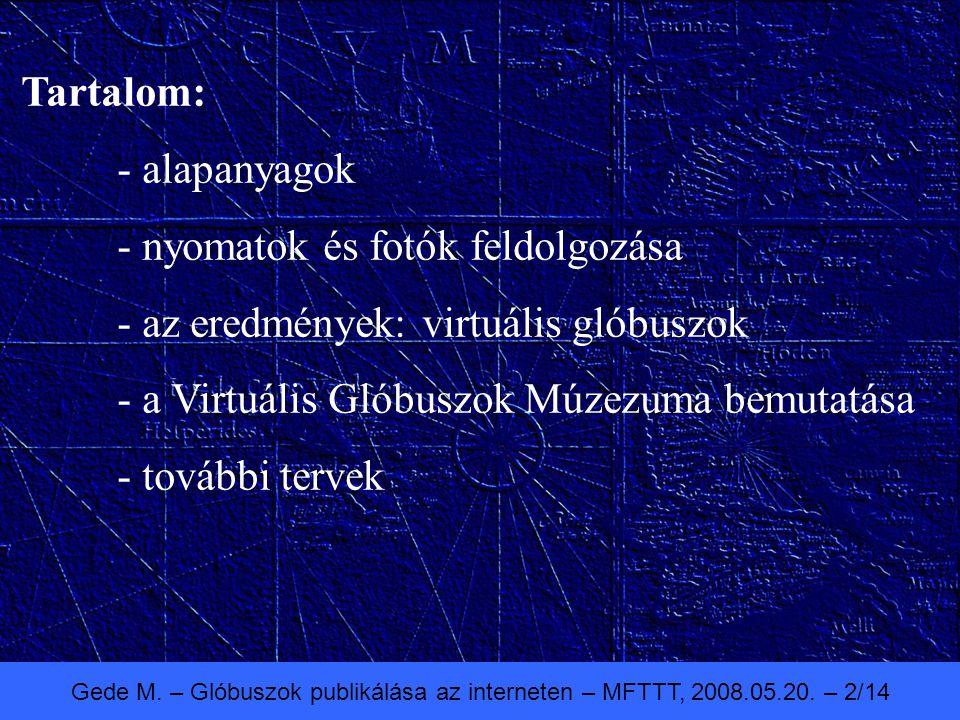 Gede M. – Glóbuszok publikálása az interneten – MFTTT, 2008.05.20. – 2/14 Tartalom: - alapanyagok - nyomatok és fotók feldolgozása - az eredmények: vi