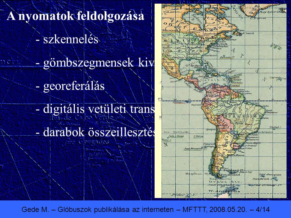 Gede M. – Glóbuszok publikálása az interneten – MFTTT, 2008.05.20. – 4/14 A nyomatok feldolgozása - szkennelés - gömbszegmensek kivágása - georeferálá