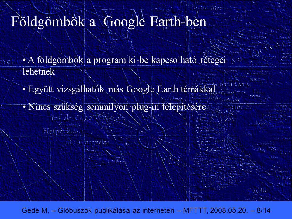 Gede M. – Glóbuszok publikálása az interneten – MFTTT, 2008.05.20. – 8/14 Földgömbök a Google Earth-ben A földgömbök a program ki-be kapcsolható réteg