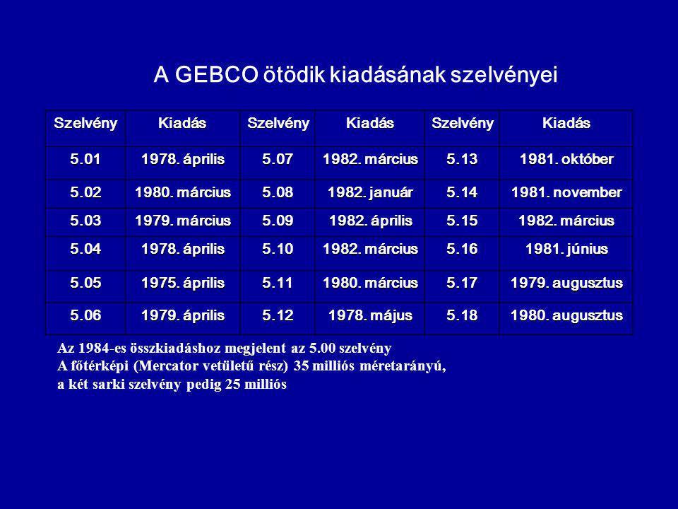 A GEBCO ötödik kiadásának szelvényei SzelvényKiadásSzelvényKiadásSzelvényKiadás 5.01 1978. április 5.07 1982. március 5.13 1981. október 5.02 1980. má