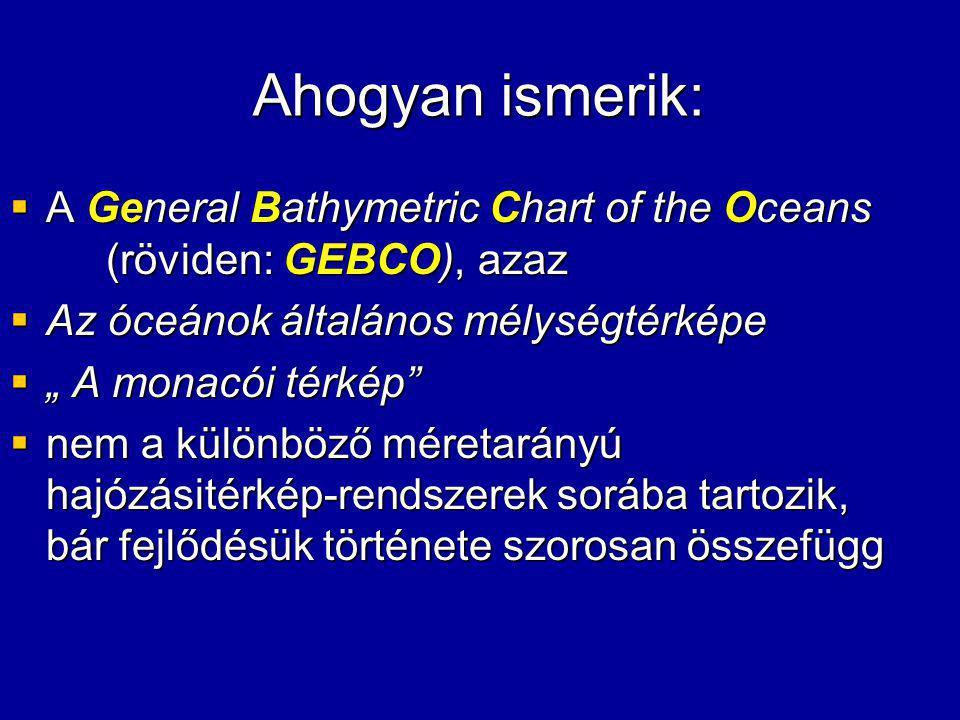 """Ahogyan ismerik:  A General Bathymetric Chart of the Oceans (röviden: GEBCO), azaz  Az óceánok általános mélységtérképe  """" A monacói térkép""""  nem"""