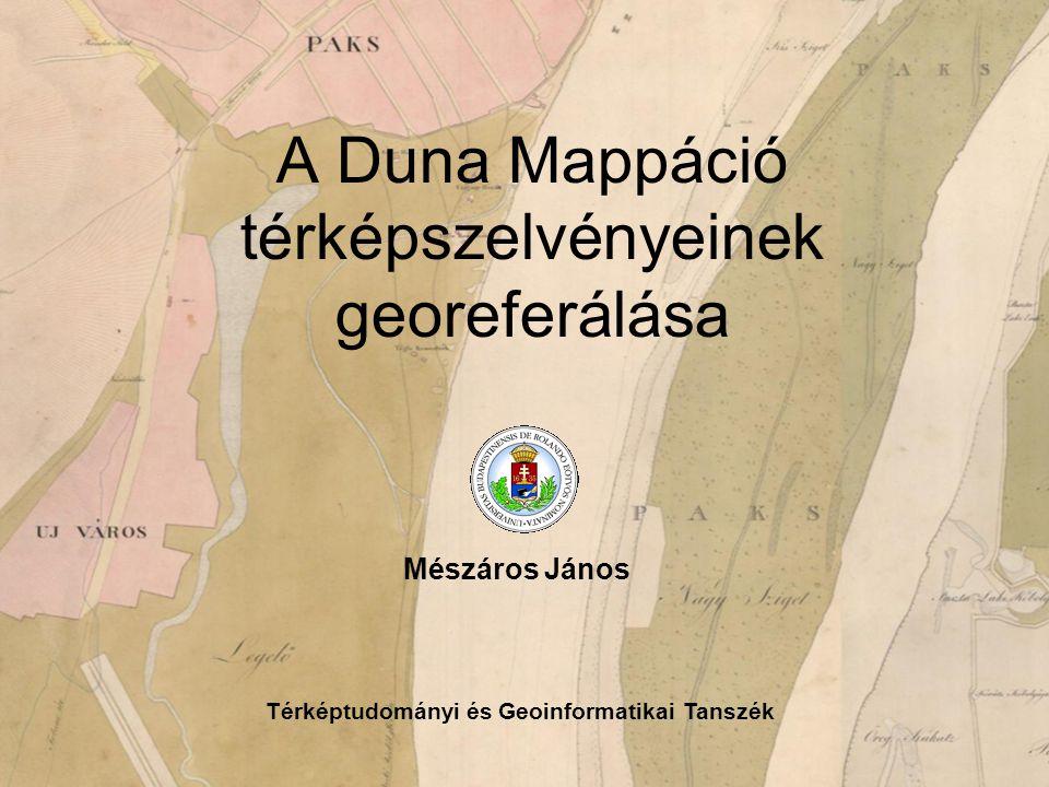 A Duna Mappáció térképszelvényeinek georeferálása Térképtudományi és Geoinformatikai Tanszék Mészáros János