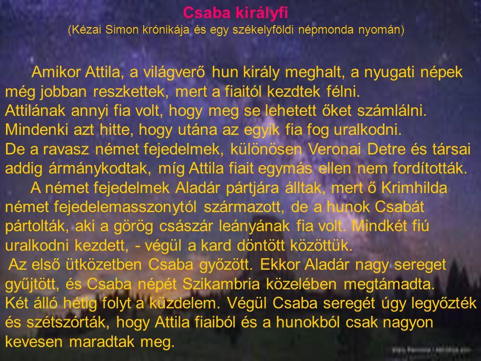 Amikor Attila, a világverő hun király meghalt, a nyugati népek még jobban reszkettek, mert a fiaitól kezdtek félni. Attilának annyi fia volt, hogy meg