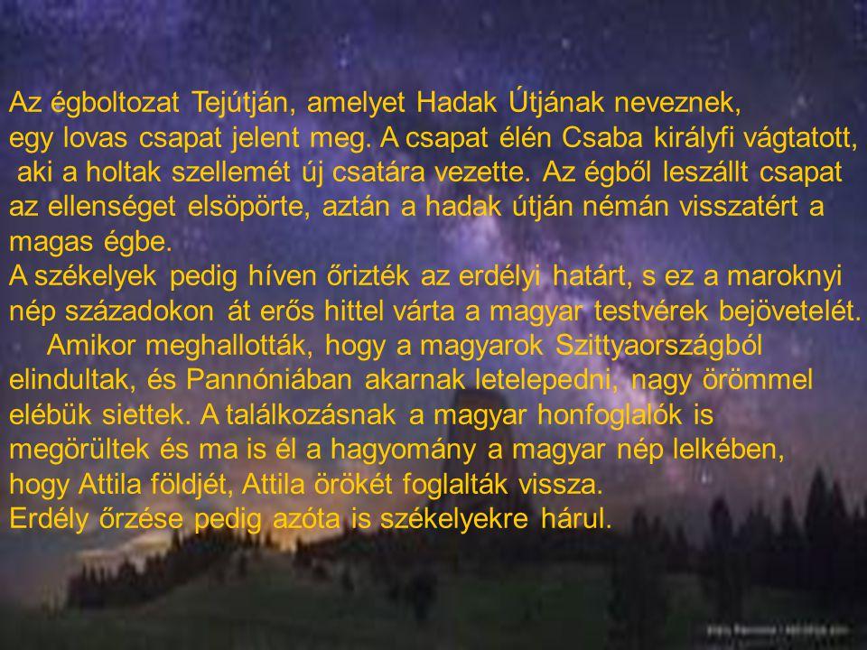Az égboltozat Tejútján, amelyet Hadak Útjának neveznek, egy lovas csapat jelent meg. A csapat élén Csaba királyfi vágtatott, aki a holtak szellemét új