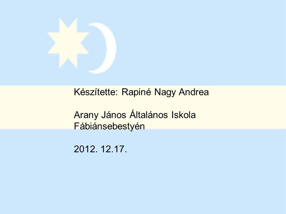 Készítette: Rapiné Nagy Andrea Arany János Általános Iskola Fábiánsebestyén 2012. 12.17.