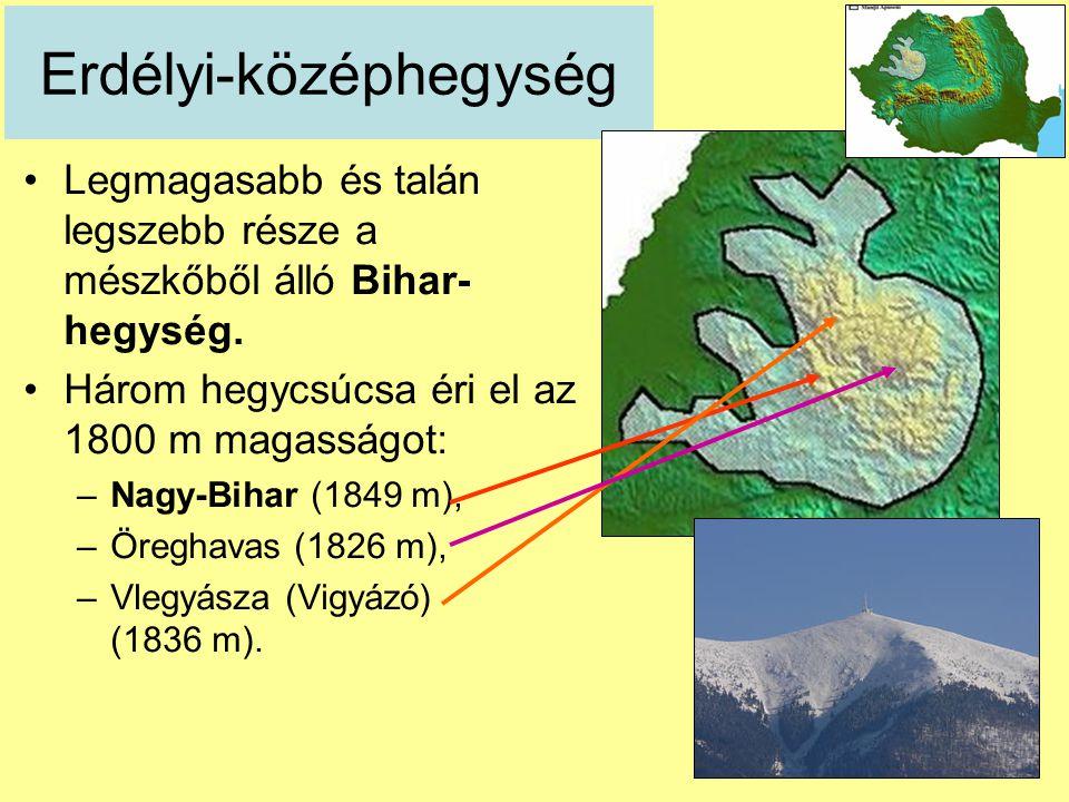 Erdélyi-középhegység Legmagasabb és talán legszebb része a mészkőből álló Bihar- hegység. Három hegycsúcsa éri el az 1800 m magasságot: –Nagy-Bihar (1