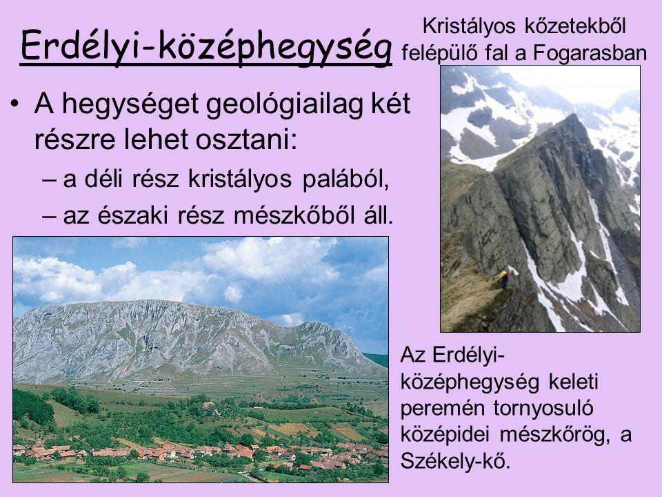 Erdélyi-középhegység A hegységet geológiailag két részre lehet osztani: –a déli rész kristályos palából, –az északi rész mészkőből áll. Kristályos kőz