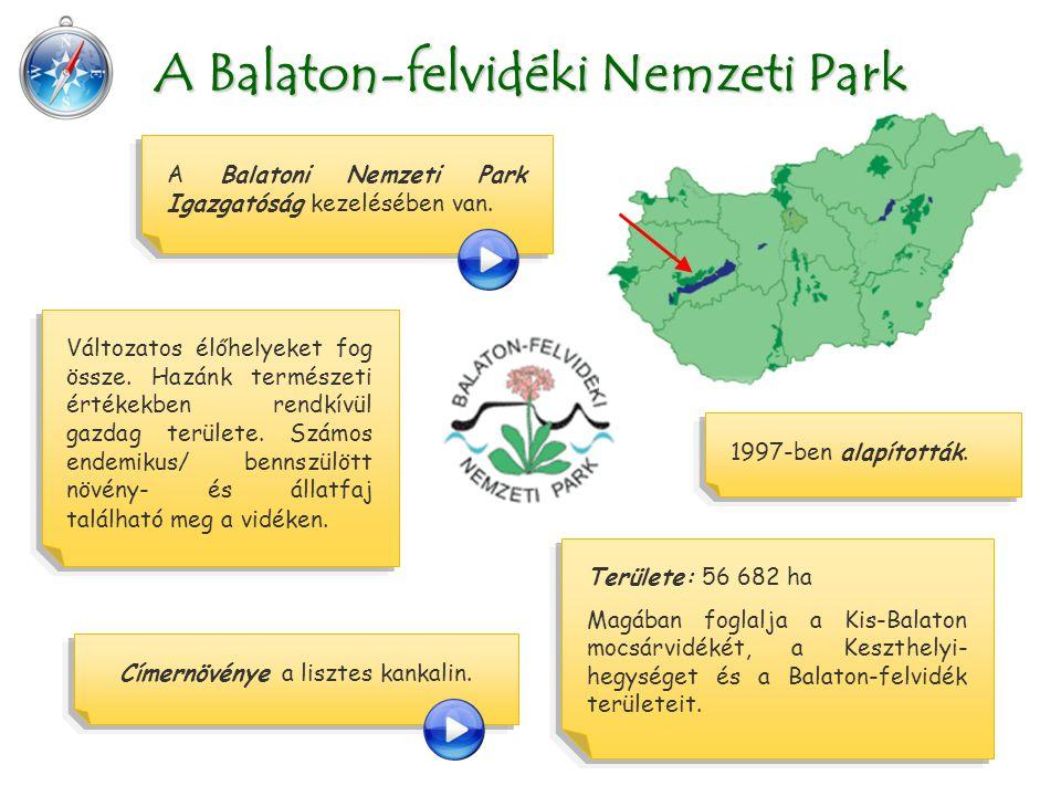 Területe: 56 682 ha Magában foglalja a Kis-Balaton mocsárvidékét, a Keszthelyi- hegységet és a Balaton-felvidék területeit.