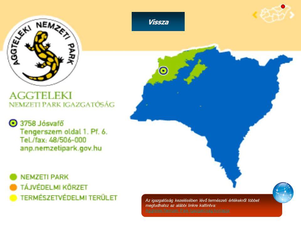 Vissza Az igazgatóság kezelésében lévő természeti értékekről többet megtudhatsz az alábbi linkre kattintva: Aggteleki Nemzeti Park Igazgatóság honlapj