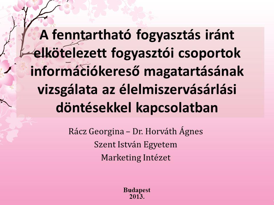 A fenntartható fogyasztás iránt elkötelezett fogyasztói csoportok információkereső magatartásának vizsgálata az élelmiszervásárlási döntésekkel kapcsolatban Rácz Georgina – Dr.