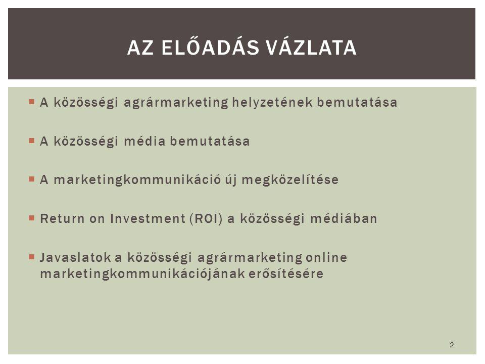  A közösségi agrármarketing helyzetének bemutatása  A közösségi média bemutatása  A marketingkommunikáció új megközelítése  Return on Investment (ROI) a közösségi médiában  Javaslatok a közösségi agrármarketing online marketingkommunikációjának erősítésére AZ ELŐADÁS VÁZLATA 2