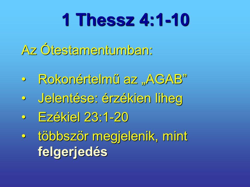 """1 Thessz 4:1-10 Az Ótestamentumban: Rokonértelmű az """"AGAB""""Rokonértelmű az """"AGAB"""" Jelentése: érzékien lihegJelentése: érzékien liheg Ezékiel 23:1-20Ezé"""