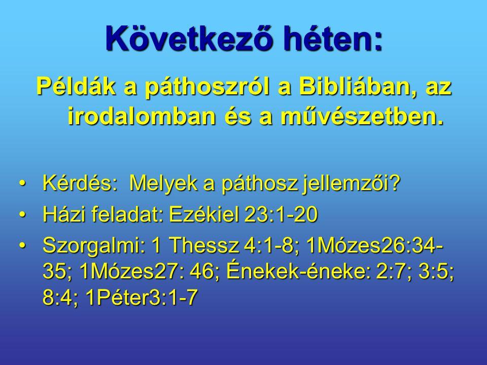 Következő héten: Példák a páthoszról a Bibliában, az irodalomban és a művészetben. Kérdés: Melyek a páthosz jellemzői?Kérdés: Melyek a páthosz jellemz