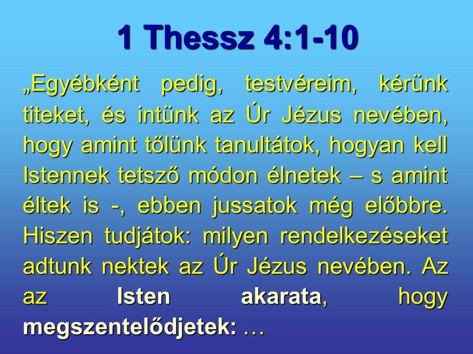 """1 Thessz 4:1-10 """"Egyébként pedig, testvéreim, kérünk titeket, és intünk az Úr Jézus nevében, hogy amint tőlünk tanultátok, hogyan kell Istennek tetsző"""