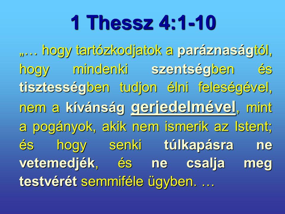 """1 Thessz 4:1-10 """"… hogy tartózkodjatok a paráznaságtól, hogy mindenki szentségben és tisztességben tudjon élni feleségével, nem a kívánság gerjedelmév"""