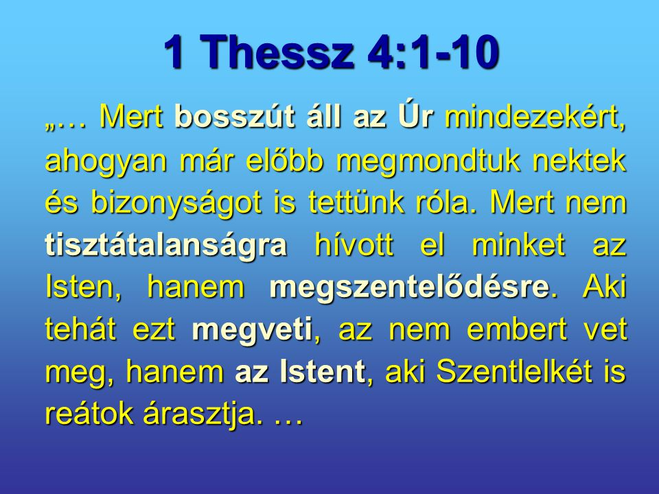"""1 Thessz 4:1-10 """"… Mert bosszút áll az Úr mindezekért, ahogyan már előbb megmondtuk nektek és bizonyságot is tettünk róla. Mert nem tisztátalanságra h"""