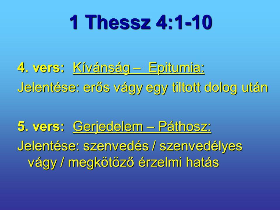 1 Thessz 4:1-10 4. vers: Kívánság – Epitumia: Jelentése: erős vágy egy tiltott dolog után 5. vers: Gerjedelem – Páthosz: Jelentése: szenvedés / szenve