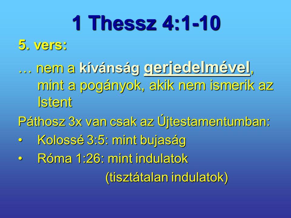 1 Thessz 4:1-10 5. vers: … nem a kívánság gerjedelmével, mint a pogányok, akik nem ismerik az Istent Páthosz 3x van csak az Újtestamentumban: Kolossé