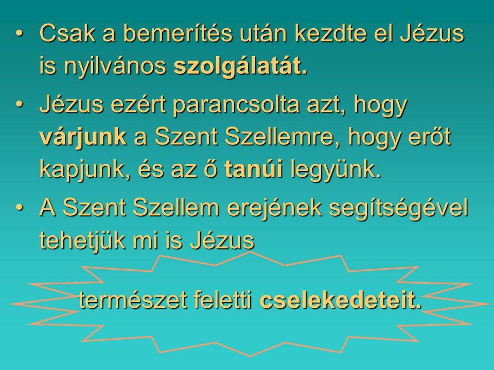 Csak a bemerítés után kezdte el Jézus is nyilvános szolgálatát.Csak a bemerítés után kezdte el Jézus is nyilvános szolgálatát. Jézus ezért parancsolta