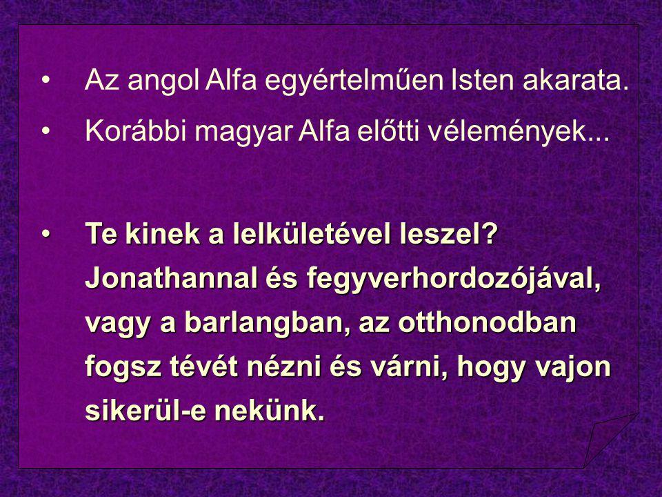Az angol Alfa egyértelműen Isten akarata. Korábbi magyar Alfa előtti vélemények... Te kinek a lelkületével leszel? Jonathannal és fegyverhordozójával,