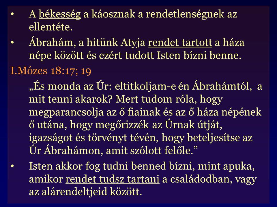 A békesség a káosznak a rendetlenségnek az ellentéte. Ábrahám, a hitünk Atyja rendet tartott a háza népe között és ezért tudott Isten bízni benne. I.M