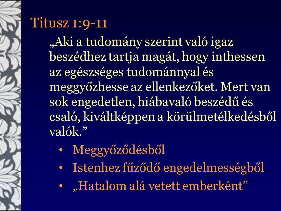 """Titusz 1:9-11 """"Aki a tudomány szerint való igaz beszédhez tartja magát, hogy inthessen az egészséges tudománnyal és meggyőzhesse az ellenkezőket. Mert"""