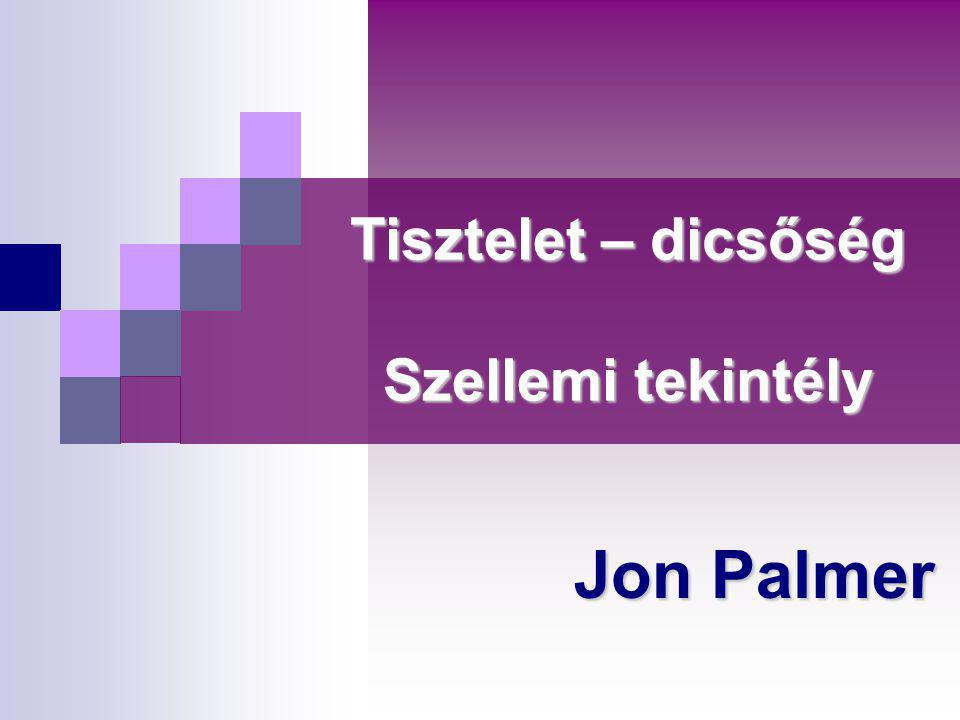 Tisztelet – dicsőség Szellemi tekintély Jon Palmer