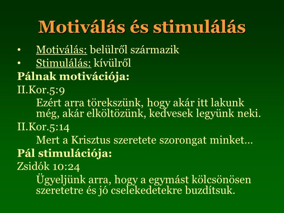 Motiválás és stimulálás Motiválás: belülről származik Stimulálás: kívülről Pálnak motivációja: II.Kor.5:9 Ezért arra törekszünk, hogy akár itt lakunk még, akár elköltözünk, kedvesek legyünk neki.