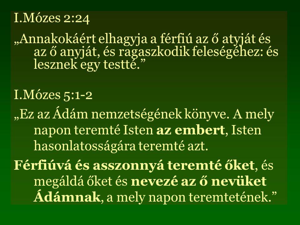 """I.Mózes 2:24 """"Annakokáért elhagyja a férfiú az ő atyját és az ő anyját, és ragaszkodik feleségéhez: és lesznek egy testté. I.Mózes 5:1-2 """"Ez az Ádám nemzetségének könyve."""