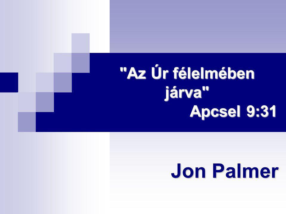 Az Úr félelmében járva Apcsel 9:31 Jon Palmer