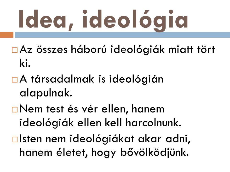 Idea, ideológia  Az összes háború ideológiák miatt tört ki.