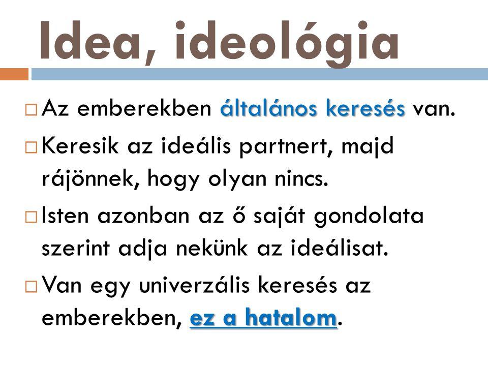 Idea, ideológia általános keresés  Az emberekben általános keresés van.