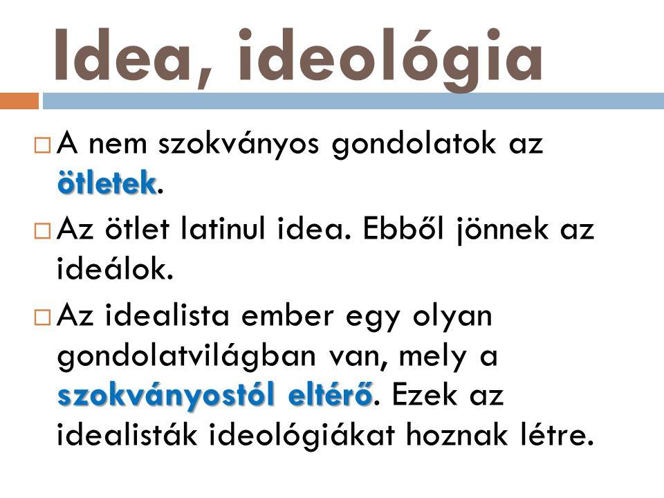 Idea, ideológia ötletek  A nem szokványos gondolatok az ötletek.