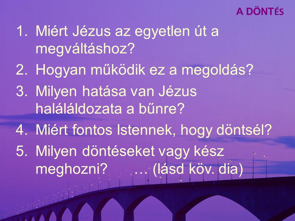 1.Miért Jézus az egyetlen út a megváltáshoz. 2.Hogyan működik ez a megoldás.