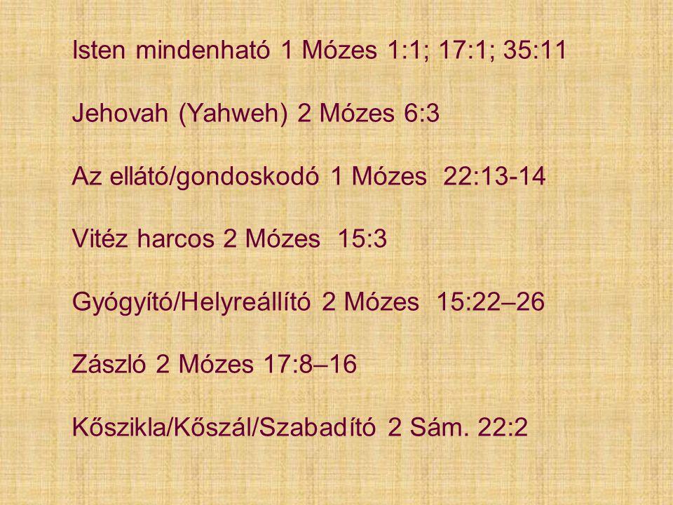 Isten mindenható 1 Mózes 1:1; 17:1; 35:11 Jehovah (Yahweh) 2 Mózes 6:3 Az ellátó/gondoskodó 1 Mózes 22:13-14 Vitéz harcos 2 Mózes 15:3 Gyógyító/Helyre