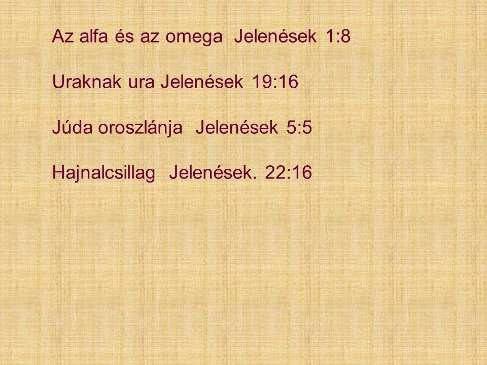 Az alfa és az omega Jelenések 1:8 Uraknak ura Jelenések 19:16 Júda oroszlánja Jelenések 5:5 Hajnalcsillag Jelenések. 22:16