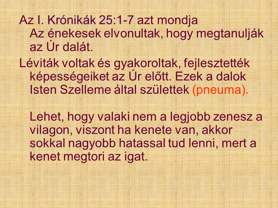 I. Krónikák 25:1-7 Az I. Krónikák 25:1-7 azt mondja Az énekesek elvonultak, hogy megtanulják az Úr dalát. Léviták voltak és gyakoroltak, fejlesztették